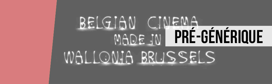 "Pré-générique ""Belgian cinema made in Wallonie Brussels"""